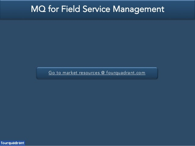 Go to market resources @ fourquadrant.com MQ for Field Service Management