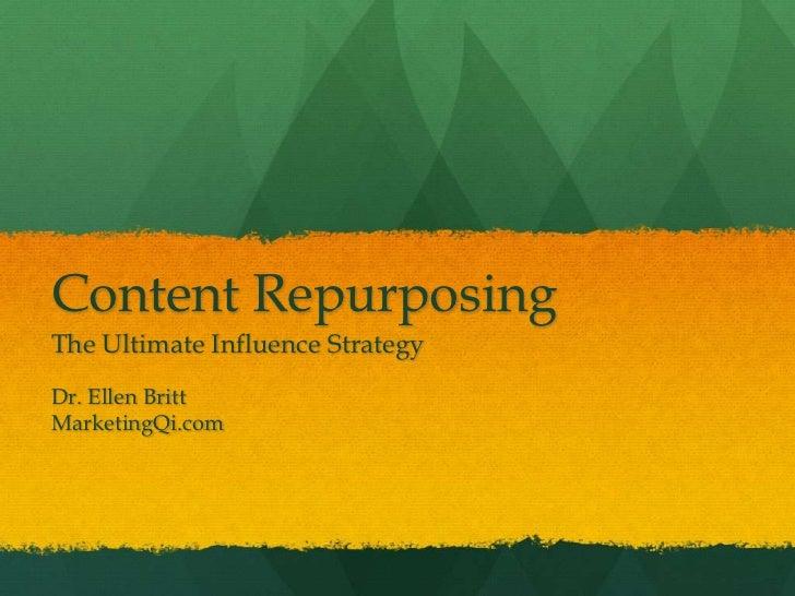 Content RepurposingThe Ultimate Influence StrategyDr. Ellen BrittMarketingQi.com