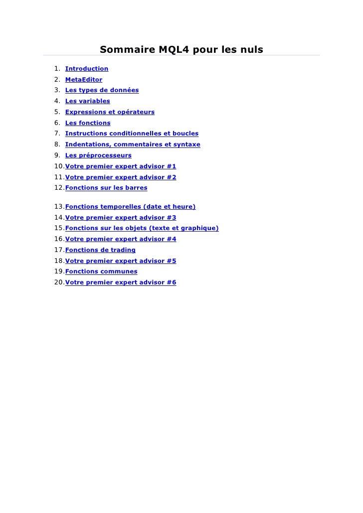 Sommaire MQL4 pour les nuls1. Introduction2. MetaEditor3. Les types de données4. Les variables5. Expressions et opérateurs...