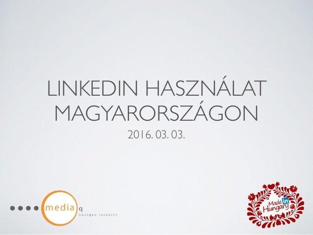 LINKEDIN HASZNÁLAT MAGYARORSZÁGON 2016. 03. 03.