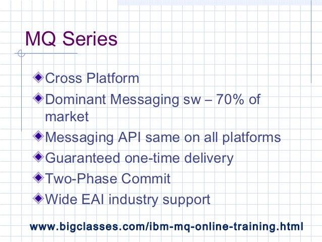 MQ SeriesCross PlatformDominant Messaging sw – 70% ofmarketMessaging API same on all platformsGuaranteed one-time delivery...