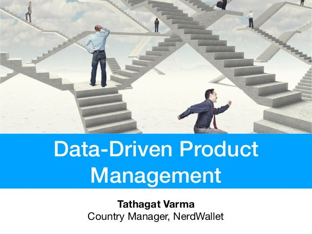 Data-Driven Product Management Tathagat Varma Country Manager, NerdWallet