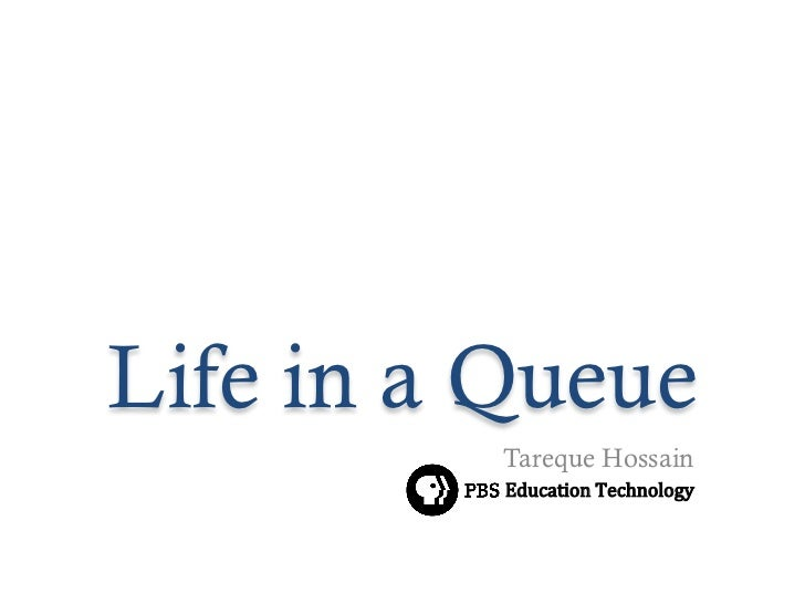 Life in a Queue          Tareque Hossain          Education  Technology