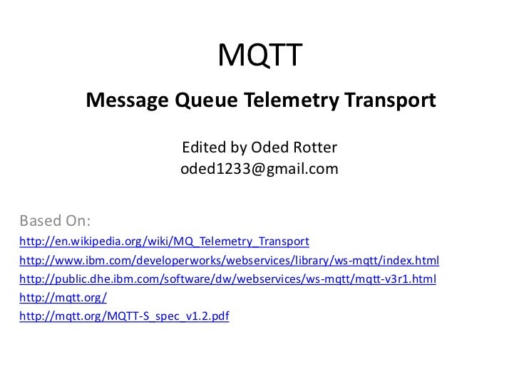 MQTT           Message Queue Telemetry Transport                           Edited by Oded Rotter                          ...