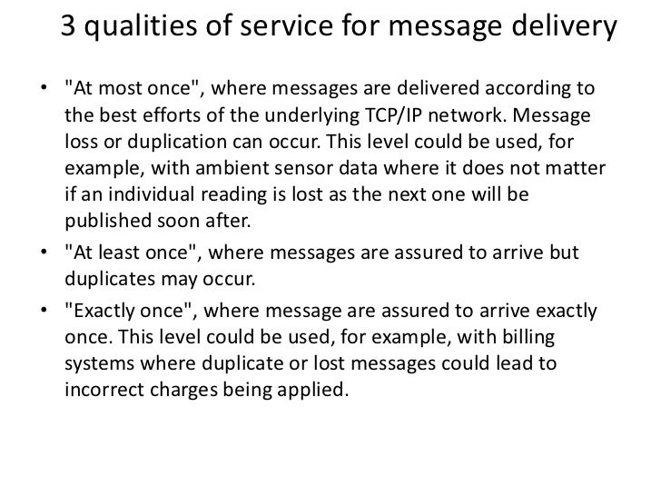 """3 qualities of service for message delivery• """"At most once"""", where messages are delivered according to  the best efforts o..."""