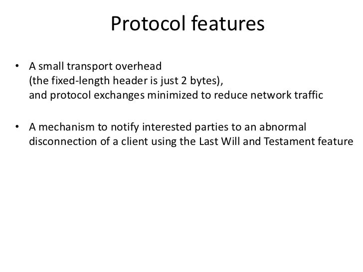 Protocol features• A small transport overhead  (the fixed-length header is just 2 bytes),  and protocol exchanges minimize...