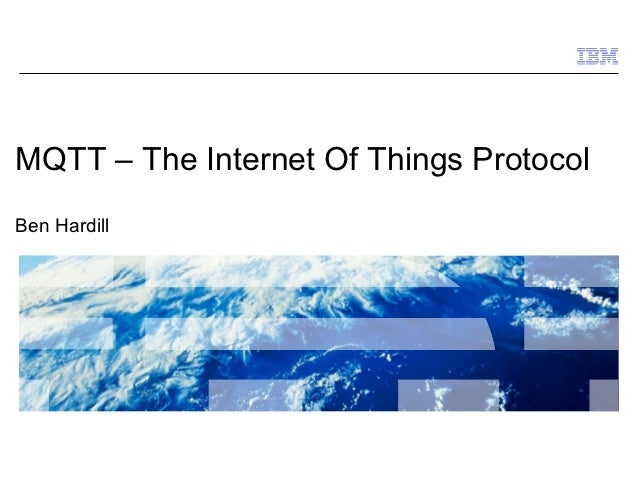 MQTT – The Internet Of Things ProtocolBen Hardill                                  © 2009 IBM Corporation