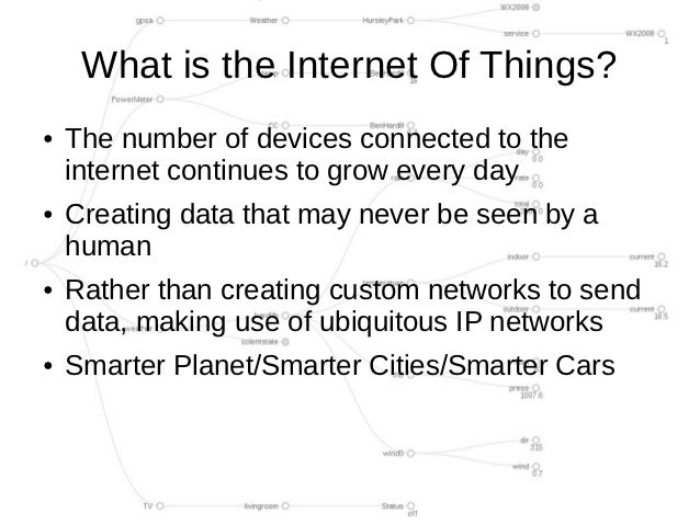 What is the Internet Of Things?●   The number of devices connected to the    internet continues to grow every day●   Creat...