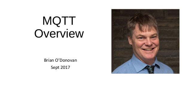 MQTT Overview Brian O'Donovan Sept 2017