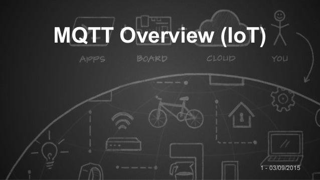 1 - 03/09/2015 MQTT Overview (IoT)