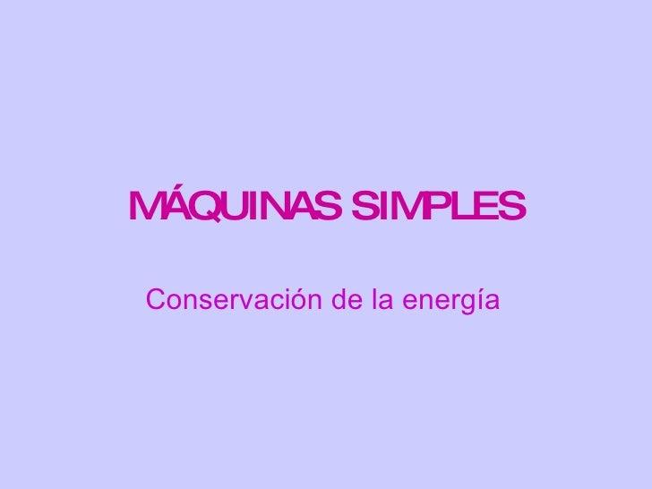 MÁQUINAS SIMPLES Conservación de la energía