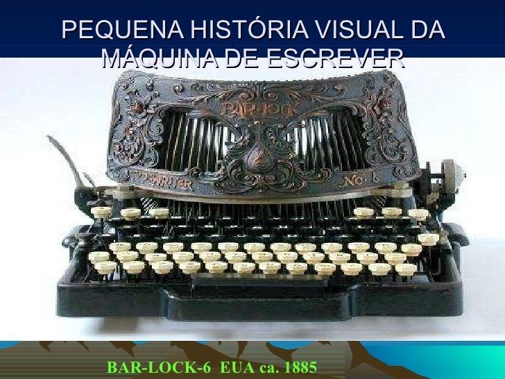 PEQUENA HISTÓRIA VISUAL DA MÁQUINA DE ESCREVER BAR-LOCK-6 EUA ca. 1885