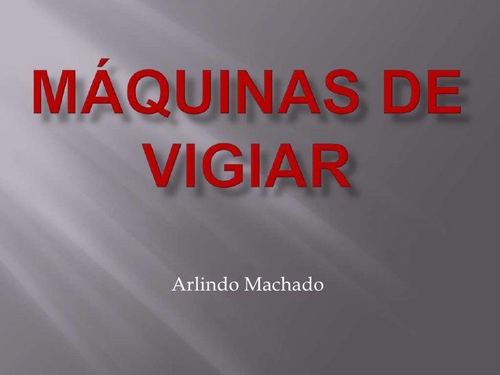 Máquinas de Vigiar<br />Arlindo Machado<br />