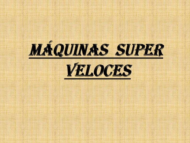 MÁQUINAS  SUPER  VELOCES<br />