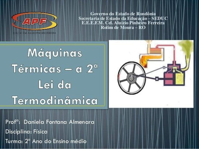 Profª: Daniela Fontana Almenara Disciplina: Física Turma: 2º Ano do Ensino médio Governo do Estado de Rondônia Secretaria ...