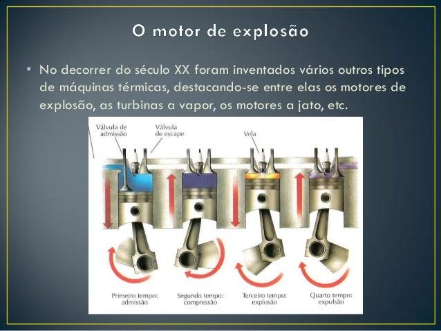 • No decorrer do século XX foram inventados vários outros tipos de máquinas térmicas, destacando-se entre elas os motores ...