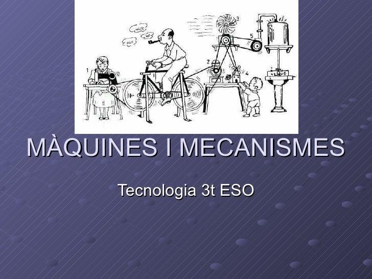 MÀQUINES I MECANISMES Tecnologia 3t ESO