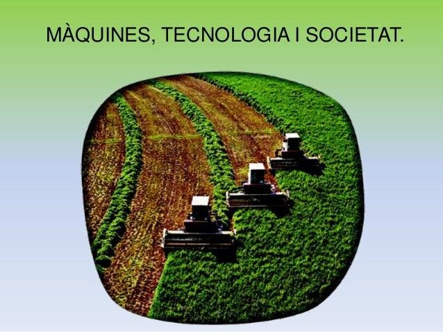 MÀQUINES, TECNOLOGIA I SOCIETAT.