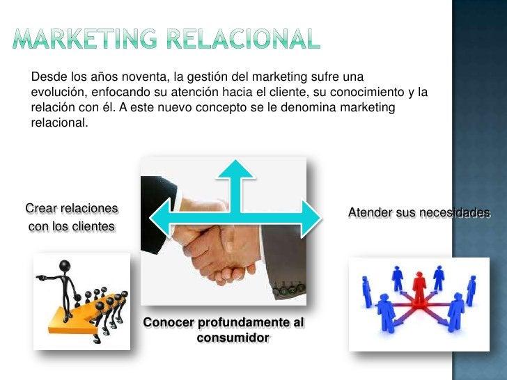 MARKETING RELACIONAL<br />Desde los años noventa, la gestión del marketing sufre una evolución, enfocando su atención haci...