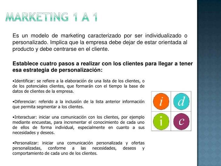 MARKETING 1 a 1<br />Es un modelo de marketing caracterizado por ser individualizado o personalizado. Implica que la empre...