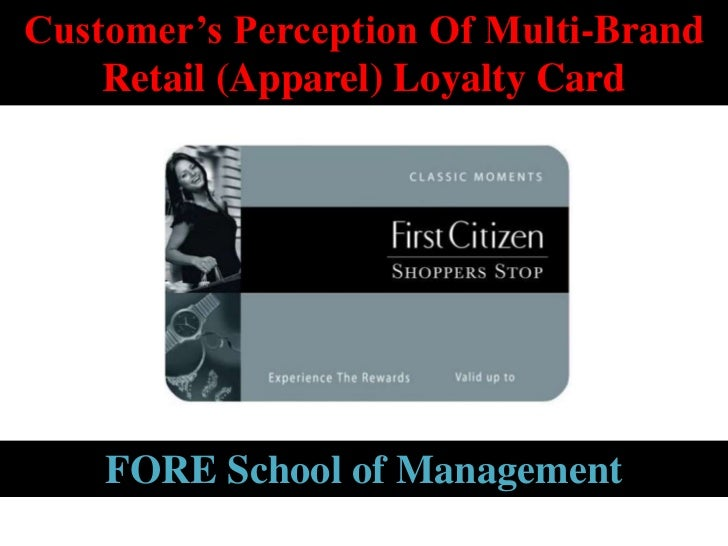Customer's Perception Of Multi-Brand    Retail (Apparel) Loyalty Card    FORE School of Management