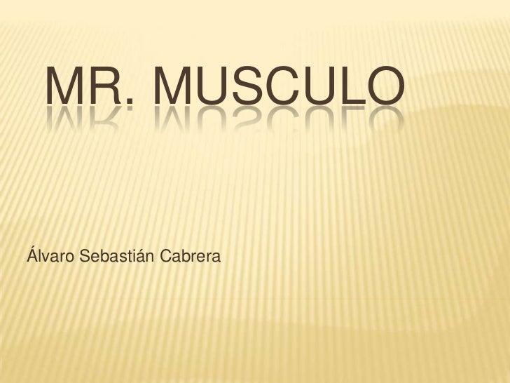MR. MUSCULOÁlvaro Sebastián Cabrera