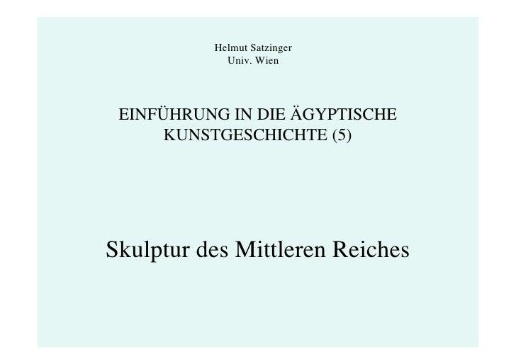 Helmut Satzinger             Univ. Wien      EINFÜHRUNG IN DIE ÄGYPTISCHE       KUNSTGESCHICHTE (5)     Skulptur des Mittl...