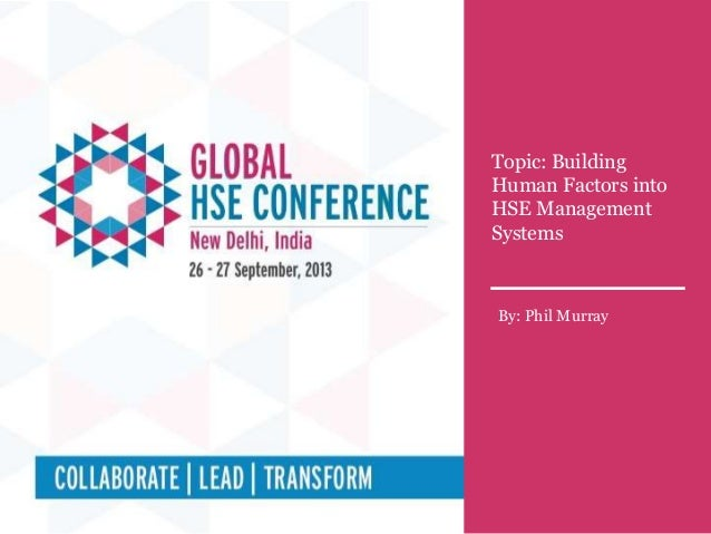Technical Session: 1A, A Deep Dive into Human Factors Topic : Building Human Factors into HSE Management Systems Topic: Bu...