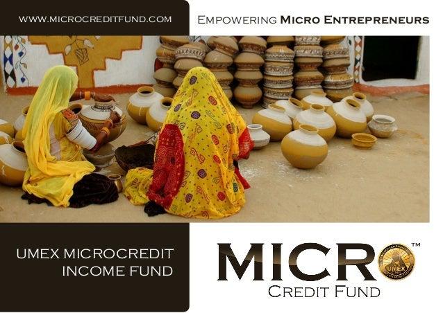 www.microcreditfund.com  UMEX MICROCREDIT INCOME FUND  Empowering Micro Entrepreneurs