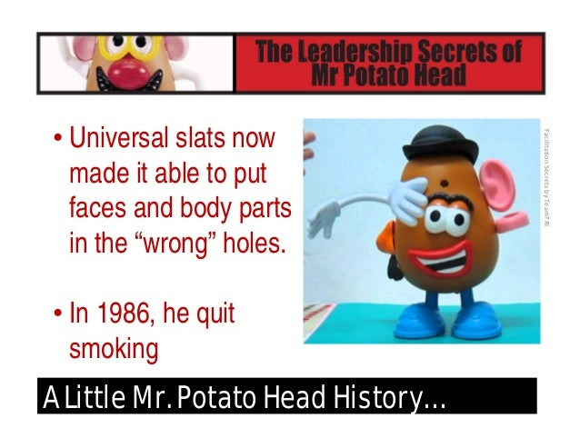 FacilitationSecretsbyTeamTRI A Little Mr. Potato Head History… • 1995 - made his debut in Hollywood with leading roll i...