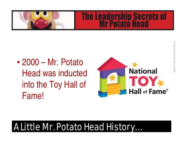 FacilitationSecretsbyTeamTRI A Little Mr. Potato Head History… • 2001 – Got his own comic strip!