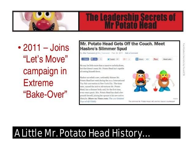 FacilitationSecretsbyTeamTRI A Little Mr. Potato Head History… • 2014 – Debuts as a Celebrity Spokesperson