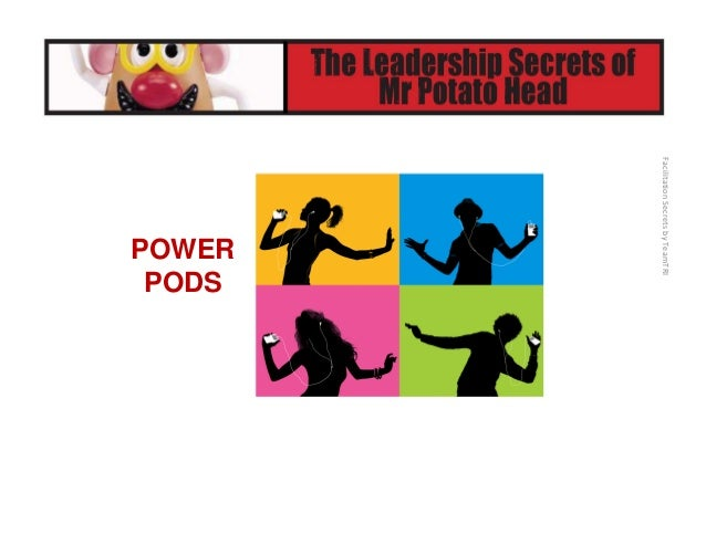 FacilitationSecretsbyTeamTRI POWER PODS: • Excited, upbeat music gets participant energized as soon as they walk into t...