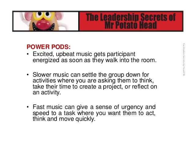 FacilitationSecretsbyTeamTRI POWER PODS: • Music can be used as a time keeper for activities by instructing participant...