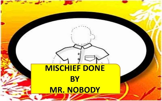 poem mr nobody Comments & analysis: i know a funny little man, / as quiet as a mouse, / who does the mischief that is done / i.