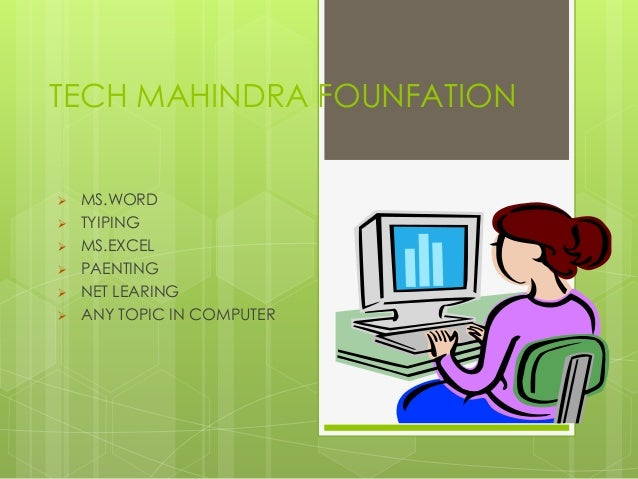 TECH MAHINDRA FOUNFATION   MS.WORD   TYIPING   MS.EXCEL   PAENTING   NET LEARING   ANY TOPIC IN COMPUTER