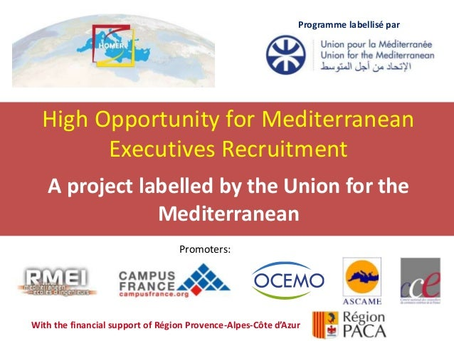 12 novembre 2014 High Opportunity for Mediterranean Executives Recruitment A project labelled by the Union for the Mediter...