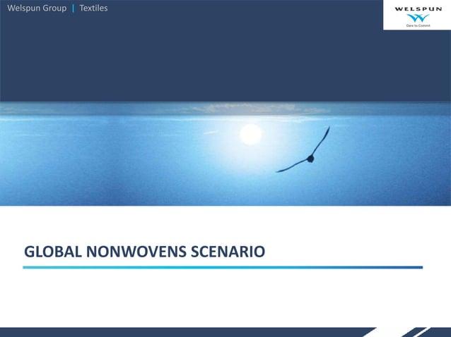 Welspun Group I Textiles GLOBAL SCENARIO NONWOVENS GLOBAL NONWOVENS SCENARIO Welspun Group   Textiles