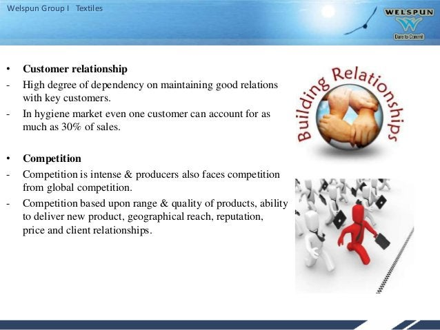 Welspun Group I Textiles • Customer relationship - High degree of dependency on maintaining good relations with key custom...