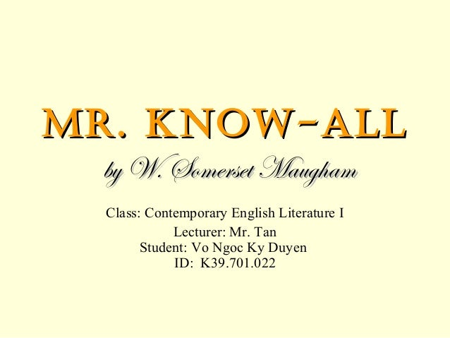 mr know all by w somerset Mr know all by somerset maugham author's biography setting designed by péter puklus for prezi the story mr know- all is a story with a moral lesson.