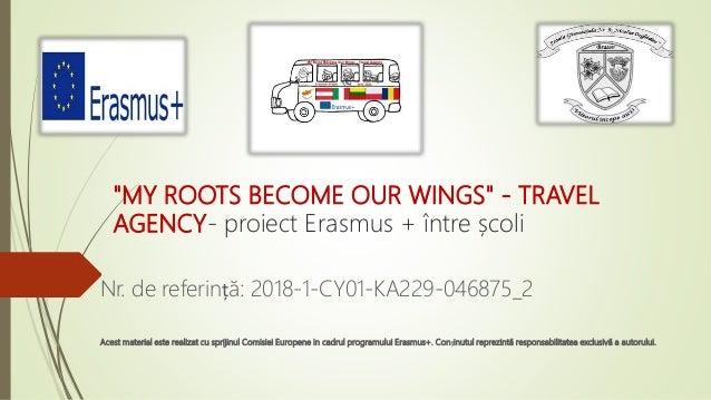 """MY ROOTS BECOME OUR WINGS"" - TRAVEL AGENCY- proiect Erasmus + între școli Nr. de referință: 2018-1-CY01-KA229-046875_2 Ac..."