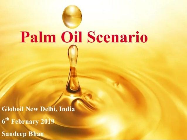 1 Palm Oil Scenario Globoil New Delhi, India 6th February 2019 Sandeep Bhan