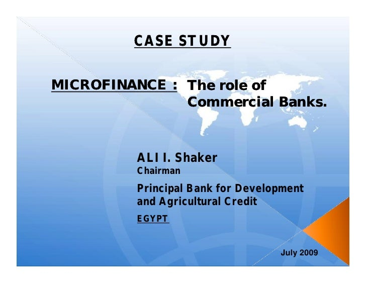 CASE STUDYMICROFINANCE : The role of               Commercial Banks.         ALI I. Shaker         Chairman         Princi...