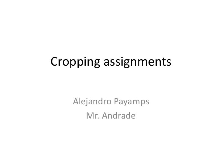 Cropping assignments   Alejandro Payamps      Mr. Andrade