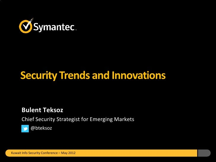 Security Trends and Innovations      Bulent Teksoz      Chief Security Strategist for Emerging Markets            @bteksoz...