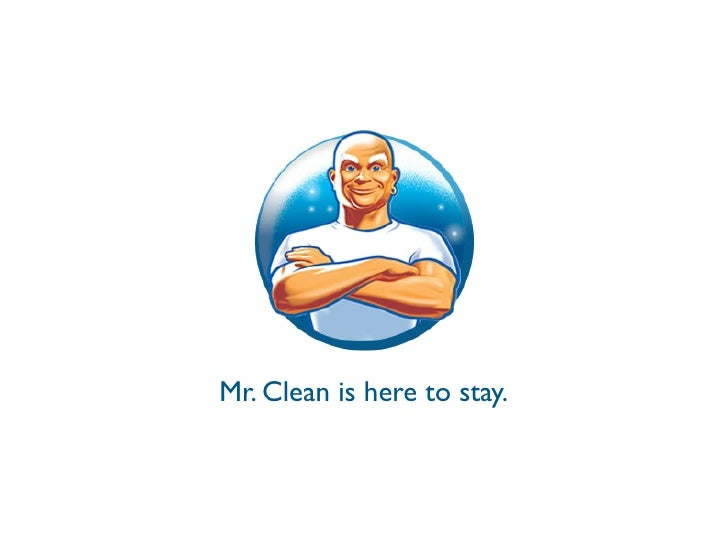 Mr. Clean is here to stay.