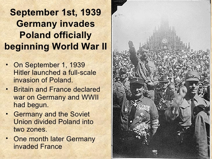 """the beginning of the first world war with the german invasion of poland The two dates most often mentioned as """"the beginning of world war ii"""" are july 7, 1937, when the """"marco polo bridge incident"""" led to a prolonged war between japan and china, and september 1, 1939, when germany invaded poland, which led britain and france to declare war on hitler's nazi state in retaliation."""
