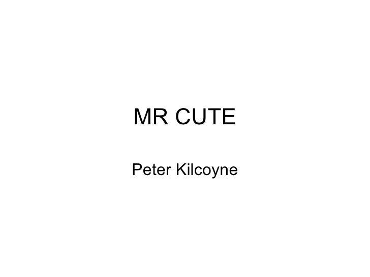 MR CUTE Peter Kilcoyne