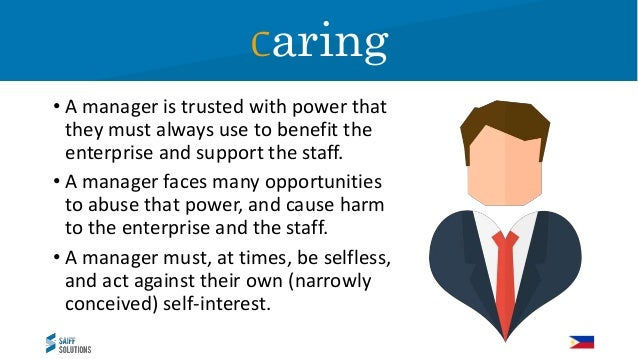 Caring • A good manager is a creator of healthy administration, and an enemy of bureaucratic corruption and inertia. • The...