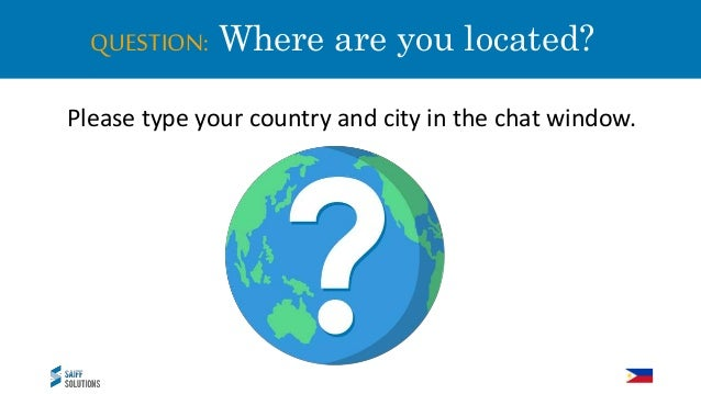 QUESTION: Where are you located? Please type your country and city in the chat window.